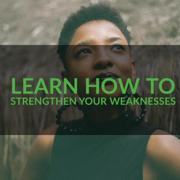 Learn how to Strengthen your Weaknesses